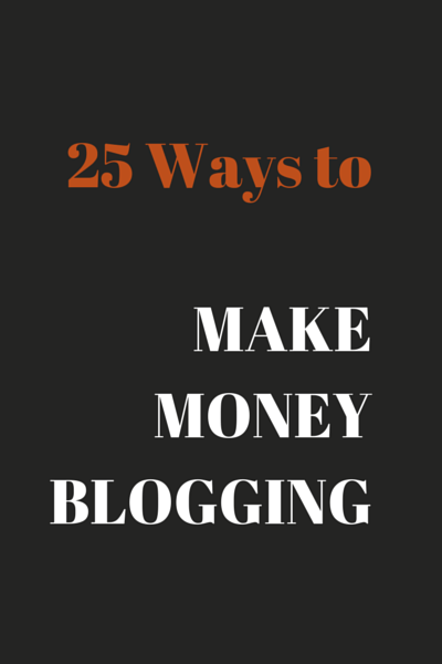 25 Ways to Make Money Blogging