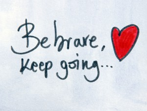 Be Brave Keep Going