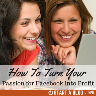 How to Turn Your Facebook Passion into Profit